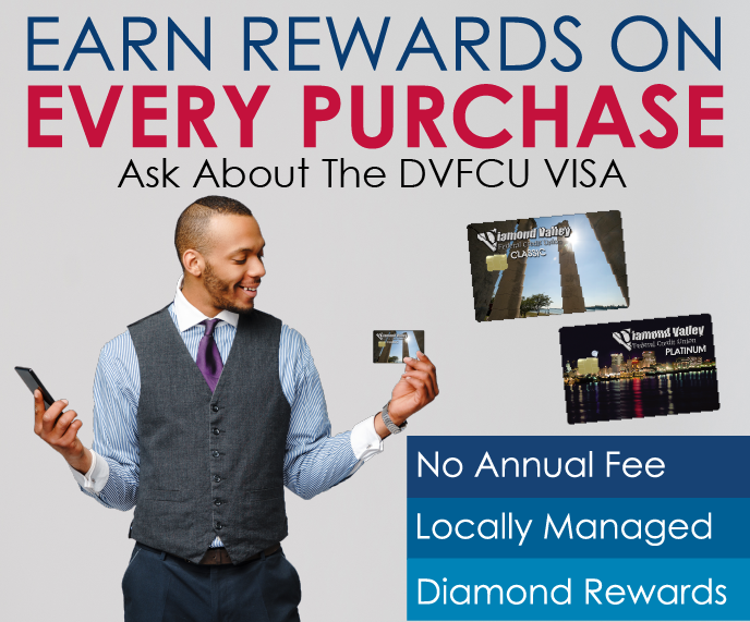 Earn Rewards On Every Purchase! Ask about the Diamond Valley Visa!
